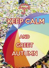 KEEP CALM and greet autumn.