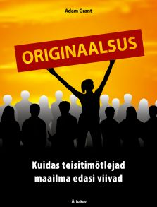 Originaalsus. Kuidas teisitim?tlejad maailma edasi viivad