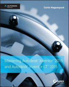 Mastering Autodesk Inventor 2015 and Autodesk Inventor LT 2015. Autodesk Official Press