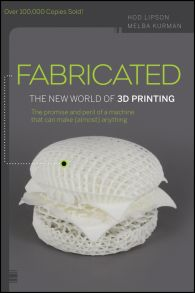 Fabricated. The New World of 3D Printing