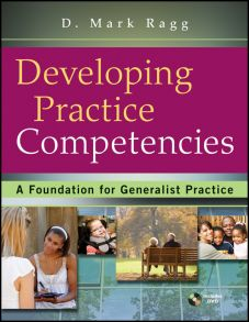 Developing Practice Competencies. A Foundation for Generalist Practice