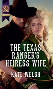 The Texas Ranger's Heiress Wife